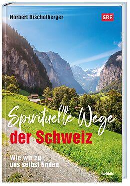 Spirituelle Wege der Schweiz. Wie wir zu uns selbst finden