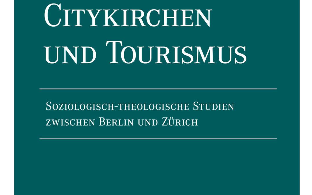 Citykirchen und Tourismus. Soziologisch-theologische Studien zwischen Berlin und Zürich